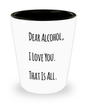 Dear Alcohol Shout Out Funny Shot Glass!