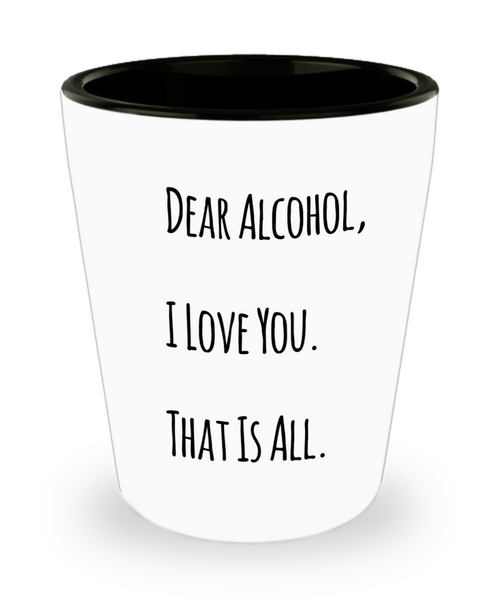 Dear Alcohol Shout Out Funny Shot Glass! - GuysandGirlsGeneral