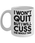 I Won't Quit But I Will Cuss The Whole Time Ladies Work Out Coffee Mug -Funny Work Out - Motivational Coffee/Tea- Ladies Motivation Coffee - Tea Mug