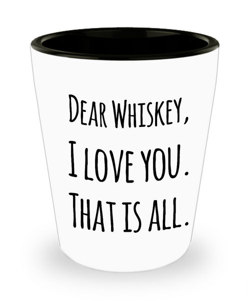 Dear Whiskey Shout Out Funny Shot Glass! - GuysandGirlsGeneral