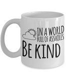 In a World Full of Assholes Be Kind Funny Coffee Mug Be Kind Gifts Asshole Gifts