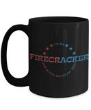 4th of July Sexy Naughty White & Black Coffee Mug - I'm The Firecracker Your Mother Warned You About Funny Sexy Naughty Coffee Mug - Josh Turner firecracker Coffee Mug - GuysandGirlsGeneral