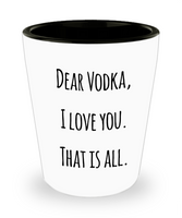 Dear Vodka Shout Out Funny Shot Glass! - GuysandGirlsGeneral