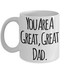 You Are A Great Great Dad Funny Sarcastic Coffee Mug For Fathers Grandfathers Father's Day Birthday Gift Ideas