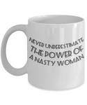 Never Underestimate a Nasty Woman Coffee Mug!