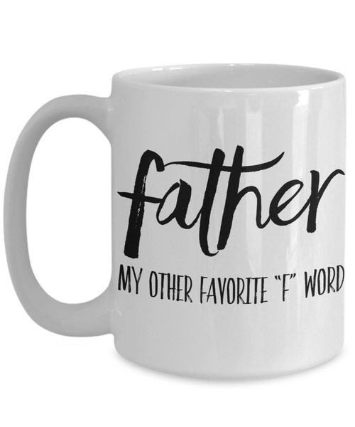 Father My Other Favorite F Word Funny Coffee Mug- Father's Day Birthday Funny Sarcastic Coffee Mug 15 oz 11 oz - GuysandGirlsGeneral