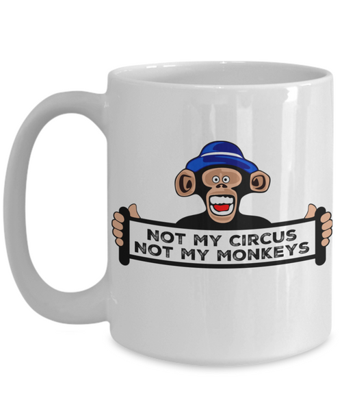 Not My Circus Not My Monkeys- Funny Corporate Job Sarcastic Coffee Mug - Funny Gift for Coworker or Boss CEO - Sarcastic Monkey Gift Mug 15 oz 11 oz