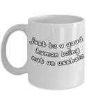 Don't Be an Asshole Be a Good Human Being Novelty Coffee Mug! - GuysandGirlsGeneral