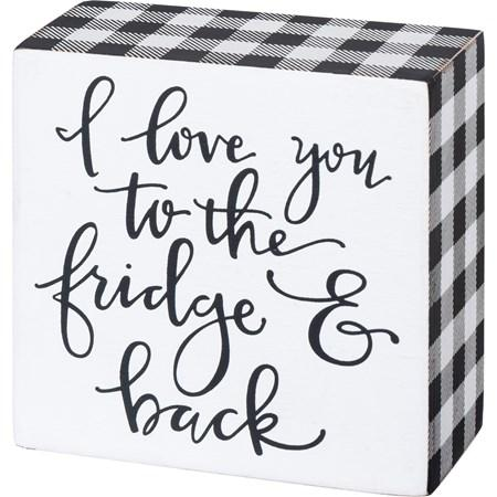 Box Sign - I Love You to the Fridge & Back