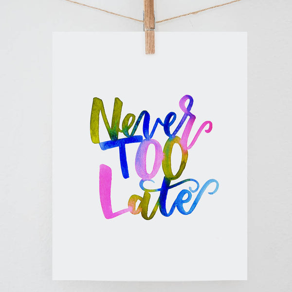 Never Too Late Print