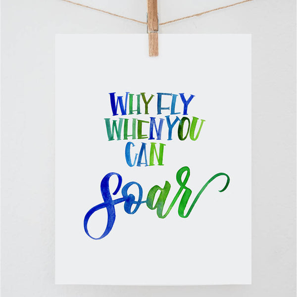 Why Fly When You Can Soar Print