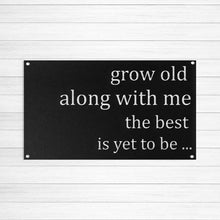 Grow Old Along with Me the Best is Yet to Be