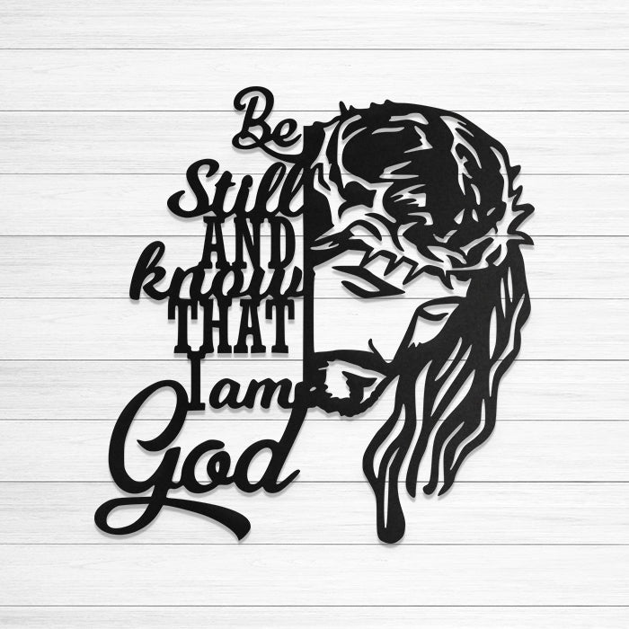 Be Still & Know That I am God