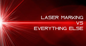 Laser Marking vs Everything Else