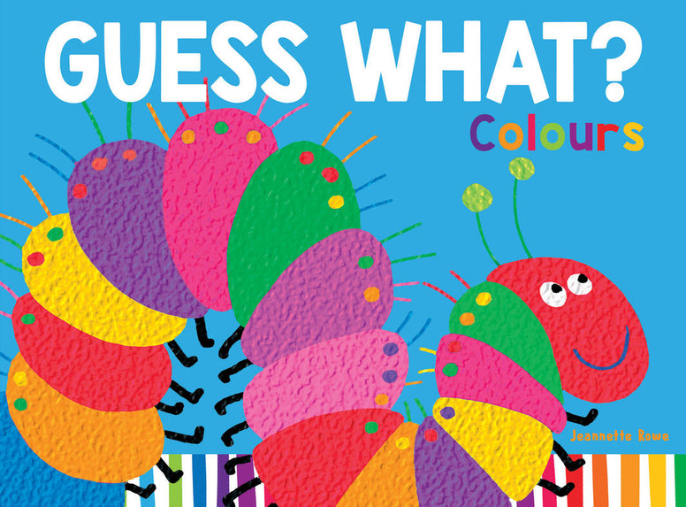 Guess What? Colours Lift the Flap Book by Jeannette Rowe