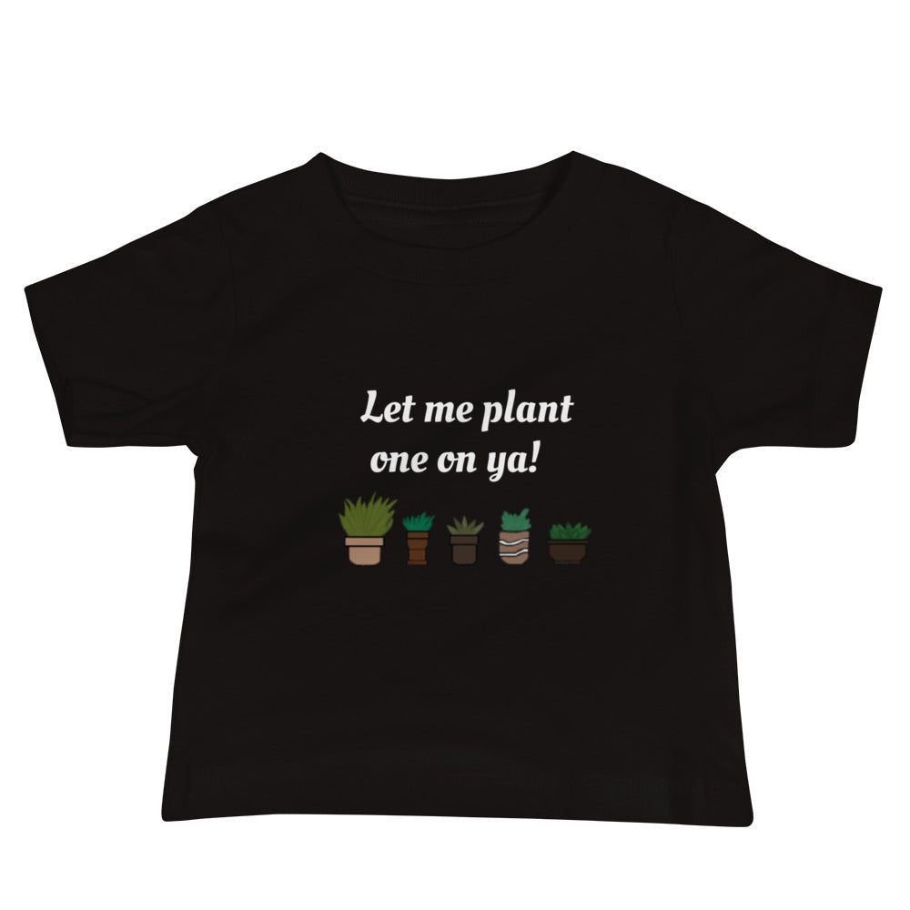 Let me plant one on ya! - Seed Kids Clothing