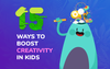 Creativity for Kids: 15 Ways to Boost Child's Creative Thinking