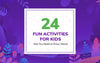 24 Fun Activities for Kids that You Need to Know About