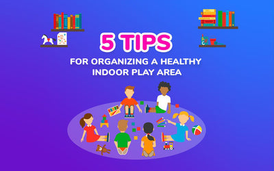 5 Tips For Organizing a Healthy Indoor Play Area For Kids