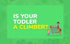 Is Your Toddler a Climber?