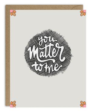 You Matter to Me Card