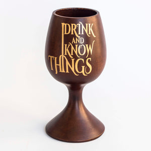 """I Drink And I Know Things"" Wooden Wine Glass"