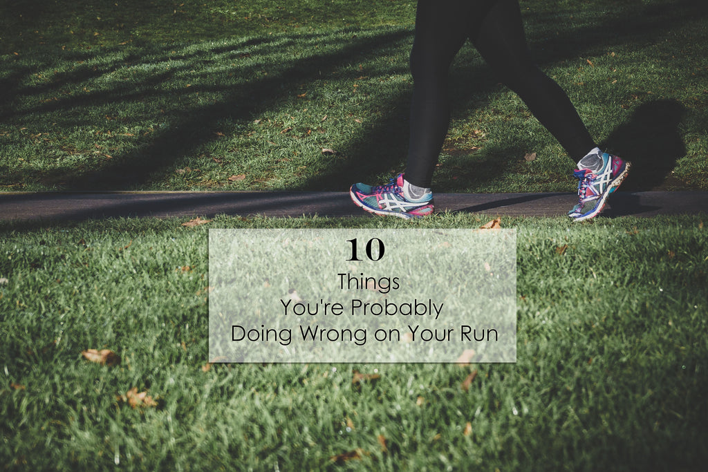 10 Things You're Probably Doing Wrong on Your Run