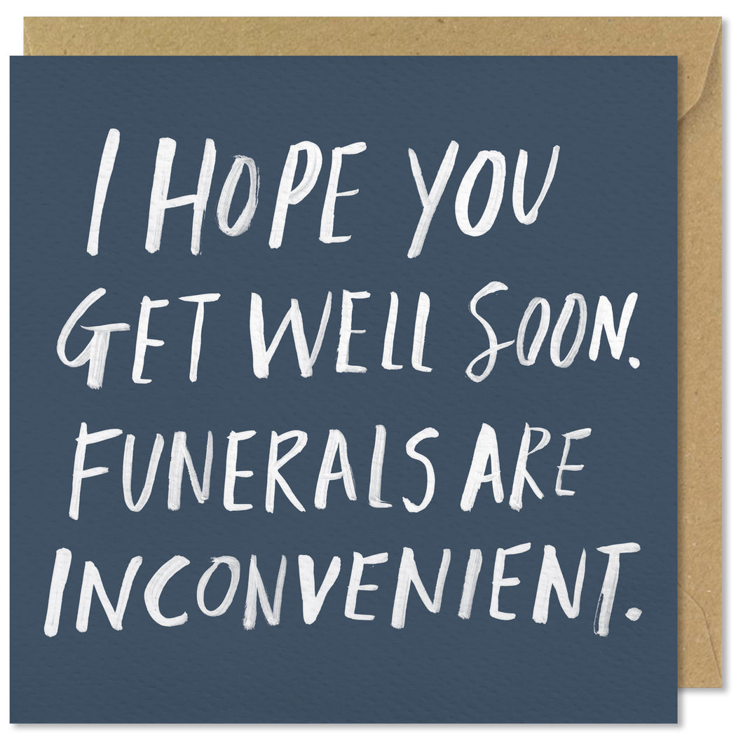 I Hope You Get Well Soon. Funerals Are Inconvenient.