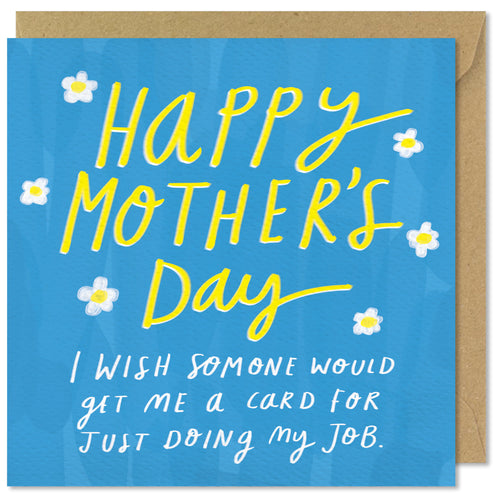 Happy Mother's Day. I wish someone would get me a card for just doing my job.