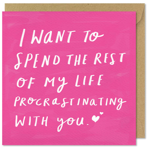 I want to spend the rest of my life procrastinating with you.