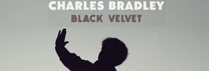 December Jazz Soul & Blues Record of the Month - Charles Bradley - Black Velvet