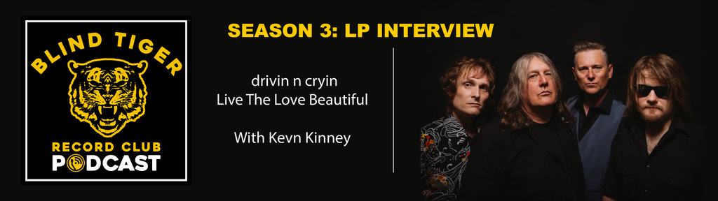 Season 3:  LP Interview - Drivin N Cryin, Live The Love Beautiful with special guest Kevn Kinney