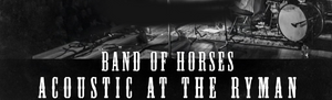 Band of Horses - Acoustic at the Ryman (Ltd. Ed. 180G)
