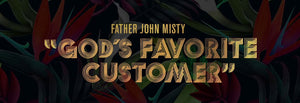 June's Alternative Record of the Month - Father John Misty - God's Favorite Customer (180g)