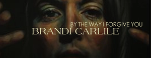 March Singer Songwriter Record of the Month - Brandi Carlile - By The Way I Forgive You