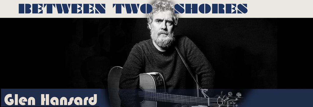 February 2018 SInger Songwriter Record of the Month - Glen Hansard - Between Two Shores