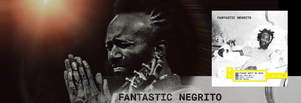 August Jazz Soul & Blues Record of the Month - Fantastic Negrito - Please Don't Be Dead (180g)