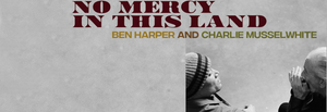 April Singer Songwriter Record of the Month - Ben Harper & Charlie Musselwhite - No Mercy In This Land (180 gram vinyl)