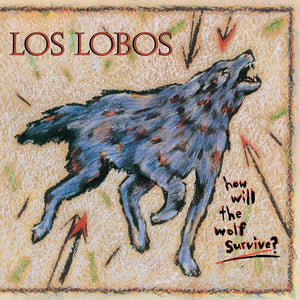 Los Lobos - How Will The Wolf Survive - Blind Tiger Record Club