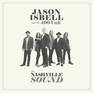 Jason Isbell & the 400 Unit - The Nashville Sound - Blind Tiger Record Club