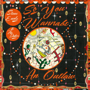 Steve Earle & The Dukes - So You Wanna Be An Outlaw - Blind Tiger Record Club