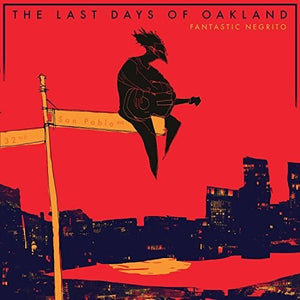 Fantastic Negrito - The Last Days Of Oakland - Blind Tiger Record Club