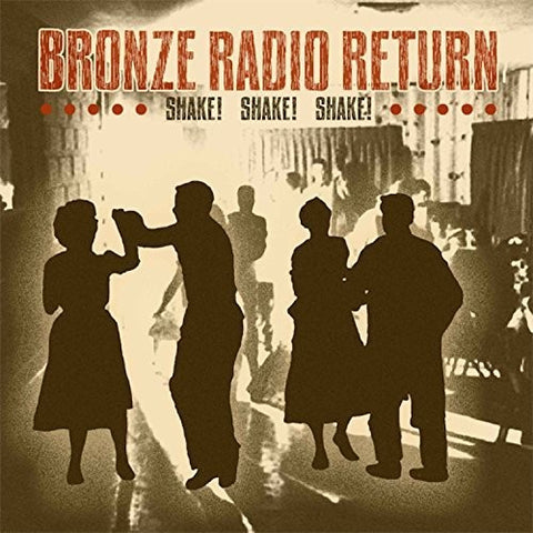 Bronze Radio Return - Shake! Shake! Shake! - Blind Tiger Record Club
