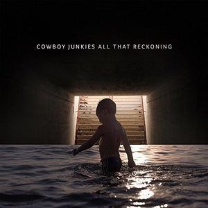 Cowboy Junkies - All That Reckoning - Blind Tiger Record Club