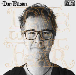 Dan Wilson - Love Without Fear (Ltd. Ed.) - Blind Tiger Record Club