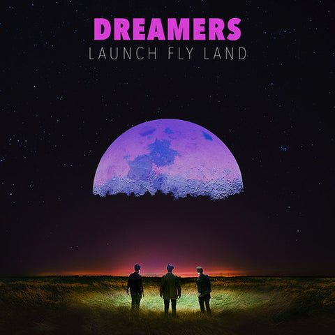 Dreamers - Launch, Fly, Land