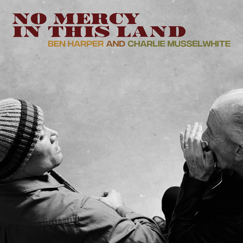 Ben Harper & Charlie Musselwhite - No Mercy In This Land (180G) - MEMBER EXCLUSIVE