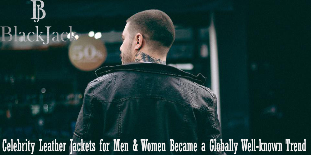 Celebrity Leather Jackets for Men & Women Became a Globally Well-known Trend