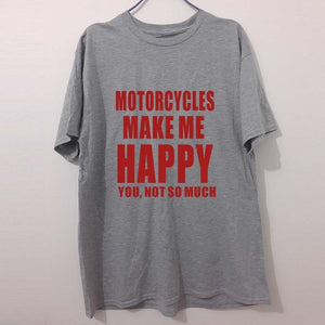 """Motorcycles Make Me Happy"" T Shirt - Edward Coy"
