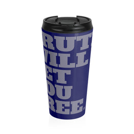 Truth Will Set You Free Stainless Steel Travel Mug